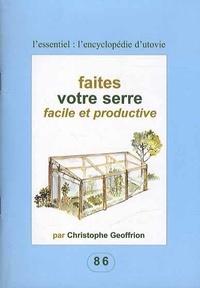 Christophe Geoffrion - Faites votre serre facile et productive.