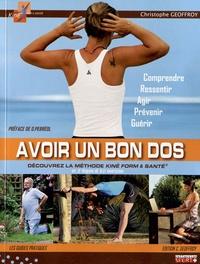 Christophe Geoffroy - Avoir un bon dos - Découvrez la méthode Kiné form & santé en 5 étapes et 80 exercices.
