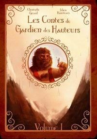 Christophe Gérard - Les contes du Gardien des Hauteurs - Volume 1.