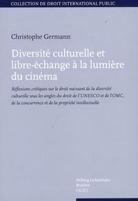 Diversité culturelle et libre-échange à la lumière du cinéma - Réflexions critiques sur le droit naissant de la diversité culturelle sous les angles du droit de lUNESCO et de lOMC, de la concurrence et de la propriété intellectuelle.pdf