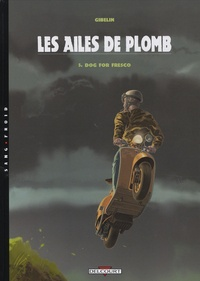 Christophe Gibelin - Les ailes de plomb Tome 5 : Dog for Fresco.