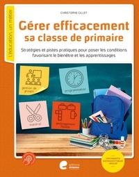 Christophe Gillet - Gerer efficacement sa classe de primaire - Stratégies et pistes pratiques pour poser les conditions favorisant le bienêtre et les apprentissages.