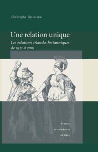 Christophe Gillissen - Une relation unique - Les relations irlando-britannniques de 1921 à 2001.