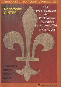 Christophe Ginter - Les 6000 poinçons de l'orfèvrerie française sous Louis XVI (1774-1791) - Orfèvres, Villes, Régions et Dates.