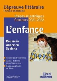 Christophe Giolito - L'enfance. Rousseau : Emile (Livres 1 et 2) ; Andersen : Contes ; Soyinka : Aké, les années d'enfance - Prépas scientifiques Concours.