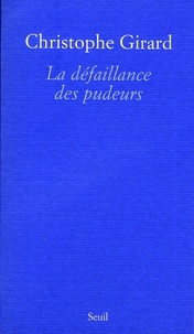 Christophe Girard - La défaillance des pudeurs.