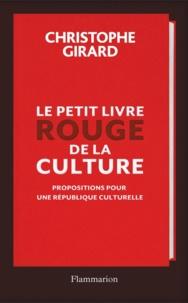 Christophe Girard - Le petit livre rouge de la culture - Propositions pour une République culturelle.
