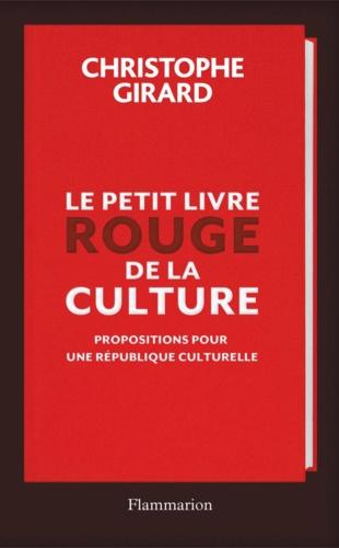 Le petit livre rouge de la culture. Propositions pour une République culturelle