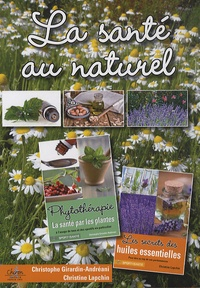 Christophe Girardin-Andréani et Christine Lapchin - La santé au naturel - Phytothérapie, la santé par les plantes ; Les secrets des huiles essentielles.