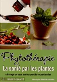 Christophe Girardin-Andréani - Phytothérapie - La santé par les plantes à l'usage de tous et des sportifs en particulier.