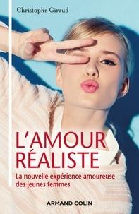 Christophe Giraud - L'amour réaliste - La nouvelle expérience amoureuse des jeunes femmes.