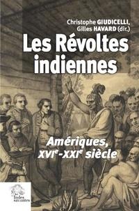 Christophe Giudicelli et Gilles Havard - Les révoltes indiennes - Amériques, XVIe-XXIe siècle.