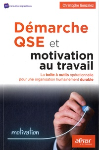 Démarche QSE et motivation au travail- La boîte à outils opérationnelle pour une organisation humainement durable - Christophe Gonzalez pdf epub