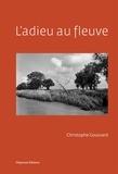Christophe Goussard et Christophe Dabitch - L'adieu au fleuve.