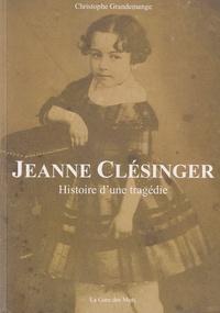 Christophe Grandemange - Jeanne Clésinge, histoire d'une tragédie.