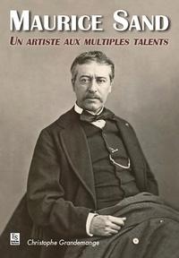 Christophe Grandemange - Maurice Sand - Un artiste aux multiples talents.