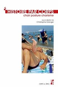 Christophe Granger - Histoire par corps - Chair, posture, charisme.