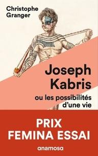 Christophe Granger - Joseph Kabris, ou les possibilités d'une vie - 1780-1822.