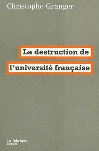 Christophe Granger - La destruction de l'université française.
