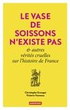 Christophe Granger et Victoria Vanneau - Le Vase de Soissons n'existe pas & autres vérités cruelles sur l'histoire de France.