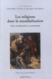 Christophe Grannec et Bérengère Massignon - Les religions dans la mondialisation - Entre acculturation et contestation.