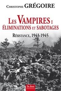 Les vampires : éliminations et sabotages - Résistance, 1943-1945.pdf