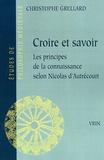 Christophe Grellard - Croire et savoir - Les principes de la connaissance selon Nicolas d'Autrécourt.