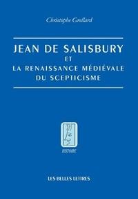Christophe Grellard - Jean de Salisbury et la renaissance médiévale du scepticisme.