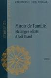 Christophe Grellard - Miroir de l'amitié - Mélanges offerts à Joël Biard à l'occasion de ses 65 ans.