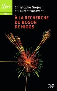 Christophe Grojean et Laurent Vacavant - A la recherche du Boson de Higgs.