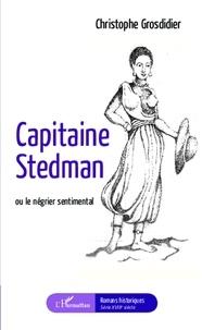Christophe Grosdidier - Capitaine Stedman ou le négrier sentimental.