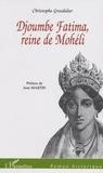 Christophe Grosdidier - Djoumbe Fatima reine de Mohéli.