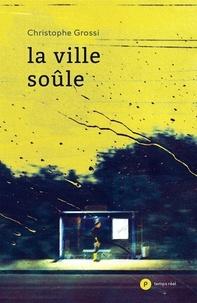 Christophe Grossi - La ville soûle.