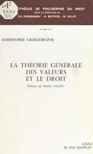 Christophe Grzegorczyk - La théorie générale des valeurs et le droit : essai sur les prémisses axiologiques de la pensée juridique.