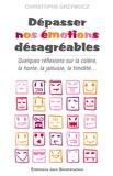 Christophe Grzywocz - Dépasser nos émotions désagréables - Quelques réflexions sur la colère, la honte, la jalousie, la timidité....