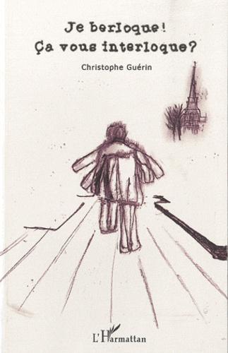 Christophe Guérin - Je berloque ! Ca vous interloque ?.
