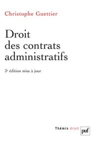 Christophe Guettier - Droit des contrats administratifs.