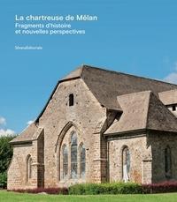 Christophe Guffond - La chartreuse de Mélan - Fragments d'histoire et nouvelles perspectives.