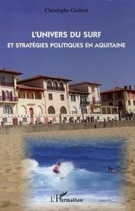 Christophe Guibert - L'univers du surf et stratégies politiques en Aquitaine.