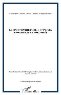 Christophe Guibert et Gildas Loirand - Le sport entre public et privé : frontières et porosités.