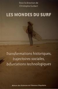 Christophe Guibert - Les mondes du surf - Transformations historiques, trajectoires sociales, bifurcations technologiques.