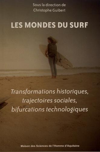 Les mondes du surf. Transformations historiques, trajectoires sociales, bifurcations technologiques