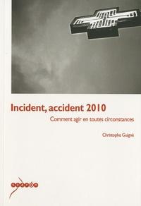 Christophe Guigné - Incident, accident 2010 - Comment agir en toutes circonstances.