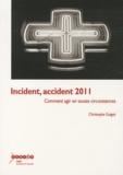 Christophe Guigné - Incident, accident 2011 - Comment agir en toutes circonstances.
