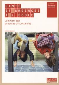 Santé et urgences à l'école- Comment agir en toutes circonstances - Christophe Guigné |