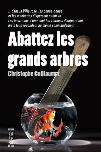 Christophe Guillaumot - Abattez les grands arbres.