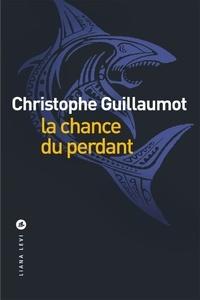 Christophe Guillaumot - La chance du perdant.
