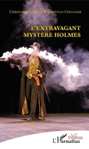 Christophe Guillon et Christian Chevalier - L'extravagant mystère Holmes.
