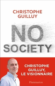 Christophe Guilluy - No Society - La fin de la classe moyenne occidentale.