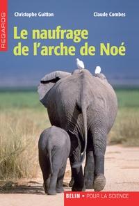 Christophe Guitton et Claude Combes - Le naufrage de l'arche de Noé - La probité révoltante.